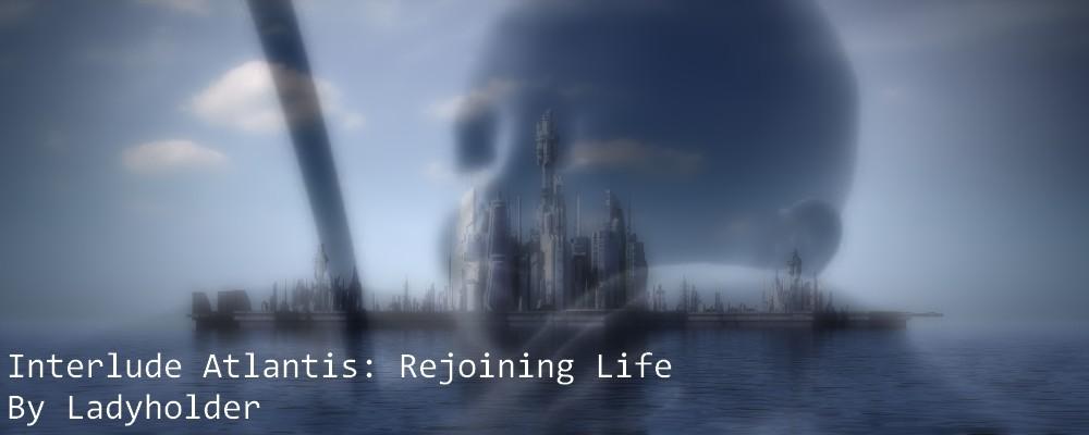Interlude Atlantis - Rejoigning Life